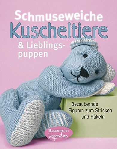 Schmuseweiche Kuscheltiere und Lieblingspuppen: Bezaubernde Figuren zum Stricken und Häkeln