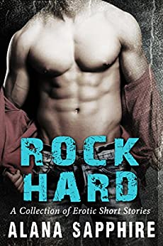 Rock Hard: A Collection of Erotic Short Stories by [Alana Sapphire]
