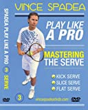 ATP Tour Pro Vince Spadea's, Play Tennis Like A Pro Vol. 3 Mastering the Pro Serve! For Beginner, Intermediate and Advanced Tennis Players! Improve Your Game!