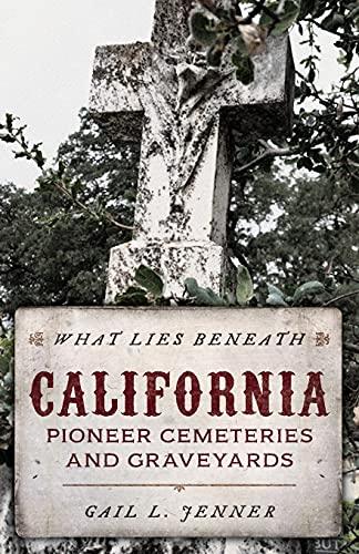 What Lies Beneath: California Pioneer Cemeteries and Graveyards
