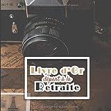 Livre d'Or - Départ à la Retraite: Livre pot de départ entre collègues et amis hommes et femmes   vive la retraite   ligné 102 pages   20,96x20,96 cm ... et appareil photo vintage fond marron et noir