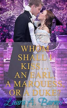 Whom Shall I Kiss... An Earl, A Marquess, or A Duke? (Tricking the Scoundrels Book 1) by [Laura A. Barnes]