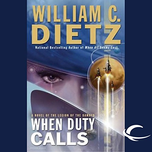 When Duty Calls     Legion of the Damned, Book 8              By:                                                                                                                                 William C. Dietz                               Narrated by:                                                                                                                                 Donald Corren                      Length: 12 hrs and 16 mins     131 ratings     Overall 4.5