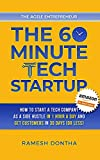 The 60-Minute Tech Startup: How to Start a Tech Company As a Side Hustle in One Hour a Day and Get Customers in Thirty Days (or Less) (The Agile Entrepreneurship Book 2)