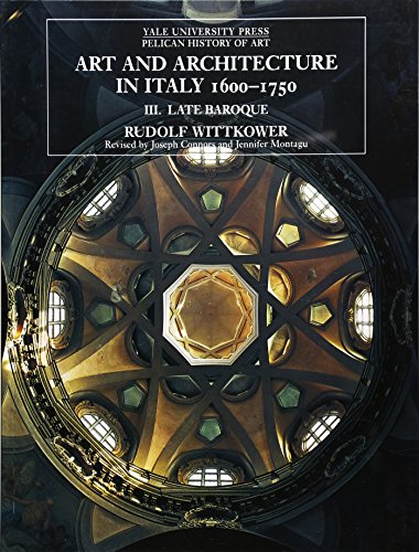 Art and Architecture in Italy, 1600-1750: Volume 3: Late Baroque and...