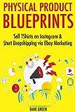 Physical Product Blueprints: Sell Tshirts on Instagram & Start Dropshipping via Ebay Marketing