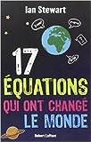 17 équations qui ont changé le monde de Ian Stewart,Anatole Muchnik (Traduction) ( 23 janvier 2014 ) - 23/01/2014