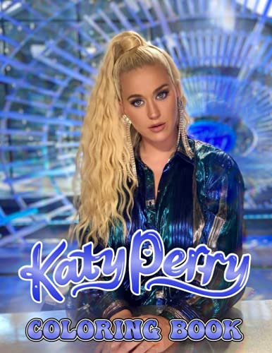 Katy Perry Coloring Book: A Fabulous Coloring Book For Fans of All Ages With Several Images Of Katy Perry. One Of The Best Ways To Relax And Enjoy Coloring Fun.