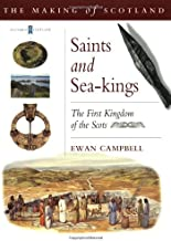 Saints and Sea-kings: The First Kingdom of the Scots (Making of Scotland)