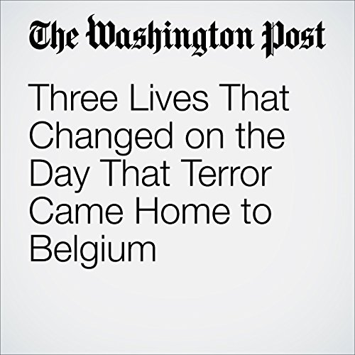 Three Lives That Changed on the Day That Terror Came Home to Belgium audiobook cover art