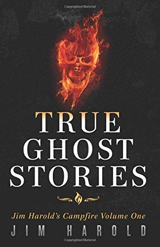True Ghost Stories: Jim Harold's Campfire 1 (Volume 1)