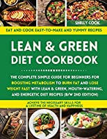 Lean and Green Diet Cookbook: The Complete Simple Guide for Beginners for Boosting Metabolism to Burn Fat and Lose Weight Fast with Lean & Green, Mouth-watering, and Energetic Diet Recipes (B/W 2nd Edition)