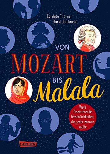 Von Mozart bis Malala - Allgemeinwissen für Kinder: Faszinierende Persönlichkeiten, die jeder kennen sollte, liebevoll illustriert
