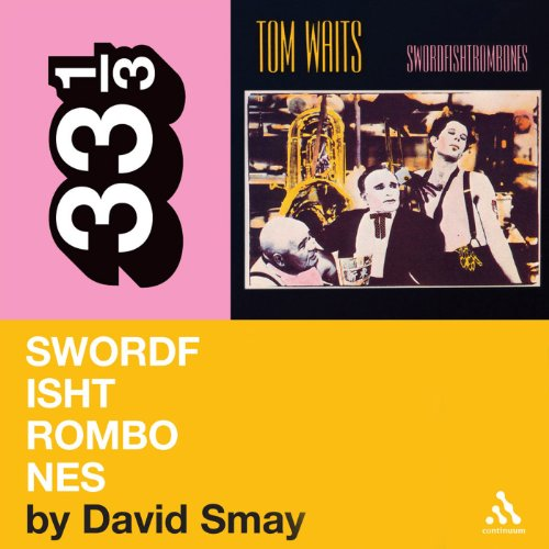 Tom Waits' 'Swordfishtrombones' (33 1/3 Series)                   By:                                                                                                                                 David Smay                               Narrated by:                                                                                                                                 Carol Monda                      Length: 3 hrs and 38 mins     3 ratings     Overall 4.7