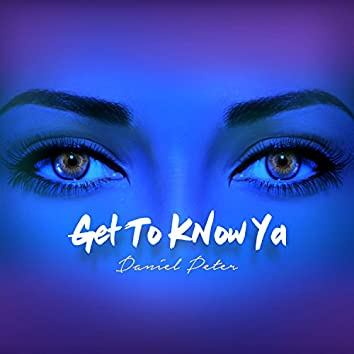 Get to Know Ya