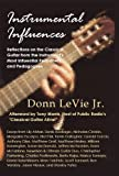 Instrumental Influences: Reflections on the Classical Guitar from the Instrument's Most Influential Performers and Pedagogues (English Edition)