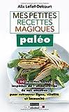 Mes petites recettes magiques paléo - 100 recettes faciles inspirées de l'alimentation de nos ancêtres pour retrouver ligne, vitalité et immunité