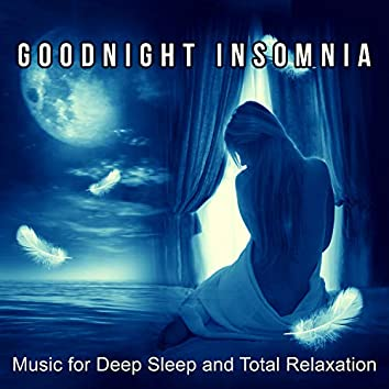 Goodnight Insomnia: Music for Deep Sleep and Total Relaxation – Healing Therapy, Nature Sounds for Trouble Sleeping, Lucid Dreaming, Self Hypnosis, Meditation Tranquility