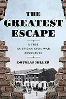 The Greatest Escape: A True American Civil War Adventure