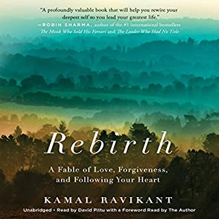 Rebirth     A Fable of Love, Forgiveness, and Following Your Heart              Written by:                                                                                                                                 Kamal Ravikant                               Narrated by:                                                                                                                                 David Pittu                      Length: 7 hrs and 7 mins     1 rating     Overall 3.0