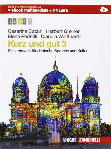 Kurz und gut. Ein Lehrwerk für deutsche Sprache und Kultur. Per le Scuole superiori. Con e-book. Con espansione online [Lingua tedesca]: 3