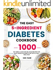 The Easy 5-Ingredient Diabetes Cookbook: 1000-Day Simple, Quick and Delicious Recipes for Busy People on Diabetic Diet with 21-Day Meal Plan