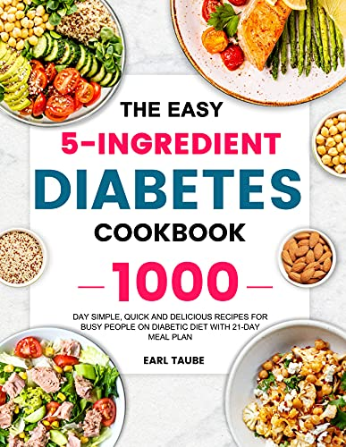 The Easy 5-Ingredient Diabetes Cookbook: 1000-Day Simple, Quick and Delicious Recipes for Busy...