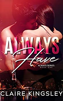 Always Have: A Hot Friends to Lovers Romance (The Always Series Book 1) by [Claire Kingsley]