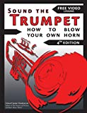 Sound the Trumpet (4th ed.): How to Blow Your Own Horn (Essential Trumpet Lessons 1-3 Book 123)