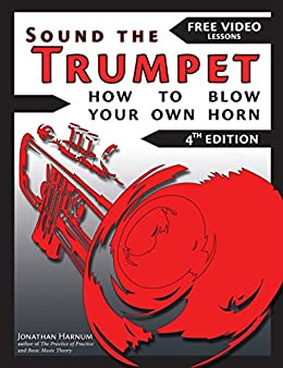 Sound the Trumpet (4th ed.): How to Blow Your Own Horn (Essential Trumpet Lessons 1-3 Book 123) by [Jonathan Harnum]