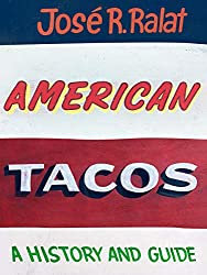 Image: American Tacos: A History and Guide | Hardcover – Illustrated: 288 pages | by José R. Ralat (Author). Publisher: University of Texas Press; Illustrated Edition (April 15, 2020)