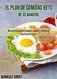 El plan de comidas Keto de 15 minutos: Recetas cetogénicas simples,...