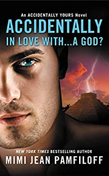 Accidentally In Love With...A God? (The Accidentally Yours Series Book 1) by [Mimi Jean Pamfiloff]