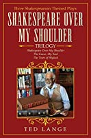 Shakespeare Over My Shoulder Trilogy: Three Shakespearean Themed Plays