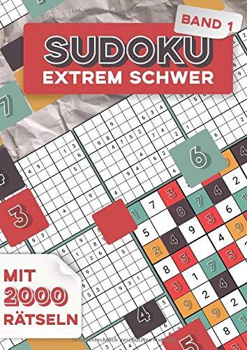 Sudoku Extrem Schwer - Band 1: 2000 Extrem Schwere 9x9 Sudoku-Zahlenrätsel für Experten und Profis mit Lösungen als Denksport für Erwachsene