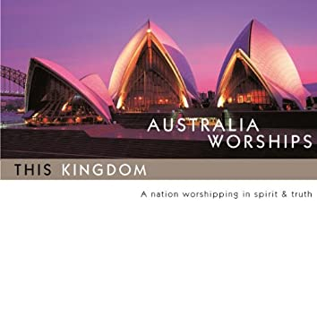 Australia Worships: This Kingdom