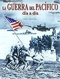 La Guerra del Pacífico: Día a Día 1941-1945 (Historia Bélica)