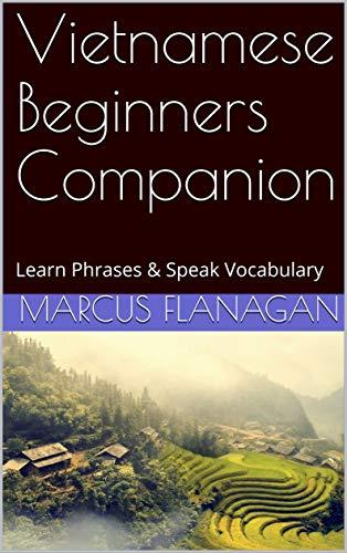 Vietnamese Beginners Companion: Learn Phrases & Speak Vocabulary (English Edition)