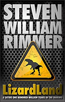 LizardLand (a satire one hundred million years in the making) by [Steven William Rimmer]