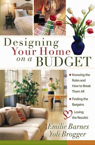 Designing Your Home on a Budget: *Knowing the Rules and How to Break Them All * Finding the Bargains * Loving the Results!