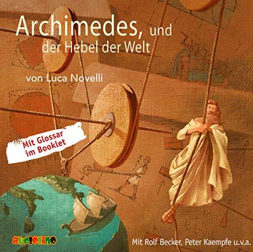 Archimedes und der Hebel der Welt: Geniale Denker und Erfinder