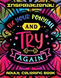 Inspirational Adult Coloring Book • Fix Your Ponytail And Try Again: Fun Positive And Good Vibes Coloring Book For Adults • Adult Motivational Coloring Book