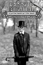 Walking the Twilight Path: A Gothic Book of the Dead