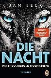 Buchinformationen und Rezensionen zu Die Nacht – Wirst du morgen noch leben?: Thriller von Jan Beck