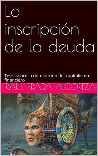 La inscripción de la deuda: Tesis sobre la dominación del capitalismo financiero (Crisis de legitimación nº 2)