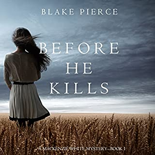 Before He Kills     A MacKenzie White Mystery, Book 1              By:                                                                                                                                 Blake Pierce                               Narrated by:                                                                                                                                 Elaine Wise                      Length: 6 hrs and 24 mins     155 ratings     Overall 4.1