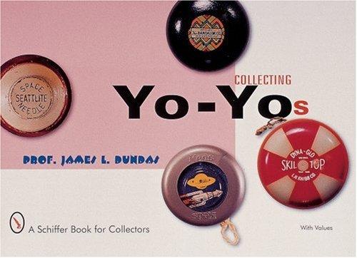 Dundas, J: Collecting Yo-Yos (A Schiffer Book for Collectors)