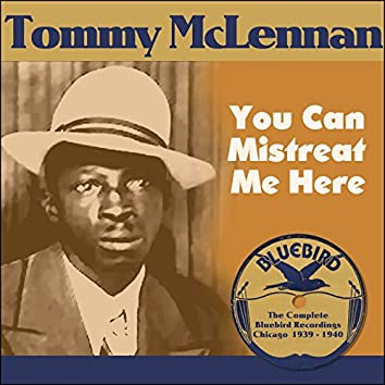 You Can Mistreat Me Here (The Complete Bluebird Recordings Chicago 1939 - 1940)