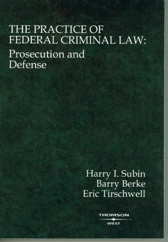 The Practice of Federal Criminal Law: Prosecution and Defense (Coursebook)