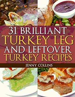31 Brilliant Turkey Leg And Leftover Turkey Recipes Tastefully Simple Recipes Book 8 Ebook Collins Jenny Amazon Co Uk Kindle Store